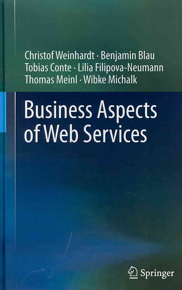 Business Aspects of Web Services By Weinhardt, Christof/ Blau, Benjamin/ Conte, Tobias/ Filipova-neumann, Lilia/ Meinl, Thomas